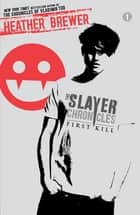 The Slayer Chronicles: First Kill - First Kill ebook by Heather Brewer
