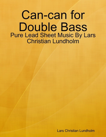 Can-can for Double Bass - Pure Lead Sheet Music By Lars Christian Lundholm ebook by Lars Christian Lundholm