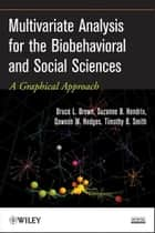 Multivariate Analysis for the Biobehavioral and Social Sciences - A Graphical Approach ebook by Bruce L. Brown, Suzanne B. Hendrix, Dawson W. Hedges,...