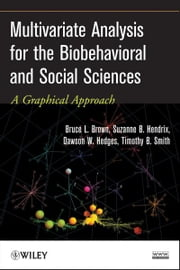 Multivariate Analysis for the Biobehavioral and Social Sciences - A Graphical Approach ebook by Bruce L. Brown,Suzanne B. Hendrix,Dawson W. Hedges,Timothy B. Smith