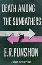 Death Among The Sunbathers ebook by E.R. Punshon