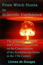 From Witch Hunts to Scientific Confidence ebook by Linnea de Gouges