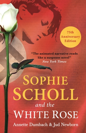 Sophie Scholl and the White Rose ebook by Annette Dumbach,Jud Newborn