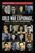 Encyclopedia of Cold War Espionage, Spies, and Secret Operations ebook by Richard C.S. Trahair,Robert Miller