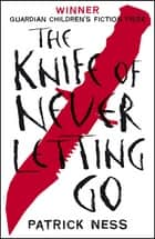 The Knife of Never Letting Go ebook by Patrick Ness