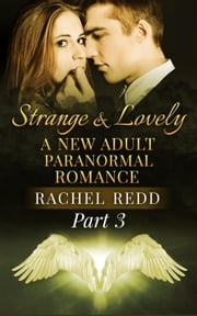 Strange and Lovely (Part 3) - Strange and Lovely: A New Adult Paranormal Romance, #3 ebook by Rachel Redd
