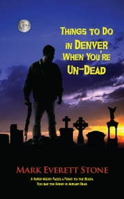 Things to Do in Denver When You're Un-Dead ebook by Mark Everett Stone