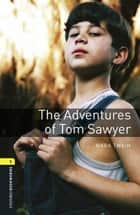 The Adventures of Tom Sawyer Level 1 Oxford Bookworms Library ebook by Mark Twain