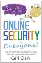 A Simpler Guide to Online Security for Everyone: How to protect yourself and stay safe from fraud, scams and hackers with easy cyber security tips for your Gmail, Docs and other Google services - Simpler Guides ebook by Ceri Clark