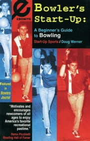 Bowler's Start-Up: A Beginner's Guide to Bowling ebook by Doug Werner