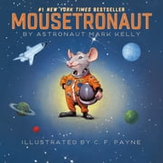 Mousetronaut - Based on a (Partially) True Story (with audio recording) ebook by Mark Kelly,C. F. Payne