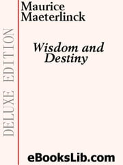 Wisdom and Destiny ebook by Maeterlinck, Maurice