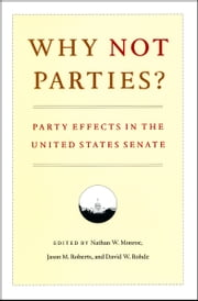 Why Not Parties? - Party Effects in the United States Senate ebook by Nathan W. Monroe,Jason M. Roberts,David W. Rohde