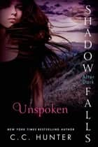 Unspoken - Shadow Falls: After Dark ebook by C. C. Hunter