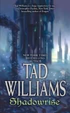 Shadowrise - Volume Three of Shadowmarch ebook by Tad Williams