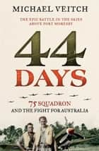 44 Days - 75 Squadron and the Fight for Australia ebook by Michael Veitch