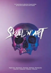 Skull'n'Art - An inspirational collection of great artists all over the world and a lot of skulls eBook by Marcel Klemm