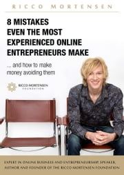 8 Mistakes Even the Most Experienced Online Entrepreneurs Make and How to Make Money Avoiding Them ebook by Ricco Mortensen