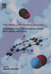 The Smallest Biomolecules: Diatomics and their Interactions with Heme Proteins - Diatomics and their Interactions with Heme Proteins ebook by Abhik Ghosh