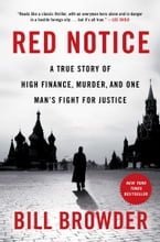 Red Notice, A True Story of High Finance, Murder, and One Man's Fight for Justice