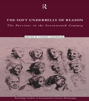 The Soft Underbelly of Reason - The Passions in the Seventeenth Century ebook by Stephen Gaukroger