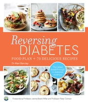 Reversing Diabetes - Food plan & 70 delicious recipes ebook by Alan Barclay