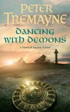 Dancing With Demons ebook by Peter Tremayne