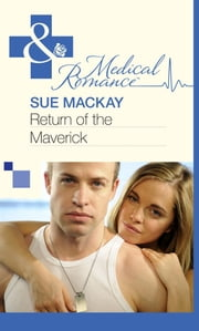 Return of the Maverick (Mills & Boon Medical) 電子書 by Sue MacKay
