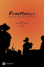 Remittances: Development Impact and Future Prospects ebook by Maimbo, Samuel Munzele