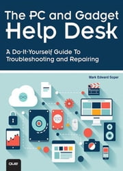 The PC and Gadget Help Desk: A Do-It-Yourself Guide To Troubleshooting and Repairing ebook by Soper, Mark Edward