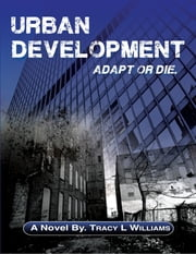 Urban Development: Adapt or Die ebook by Tracy L Williams