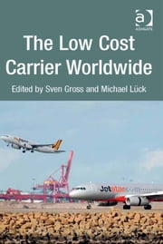 The Low Cost Carrier Worldwide ebook by Dr Michael Lück,Prof Dr Sven Gross