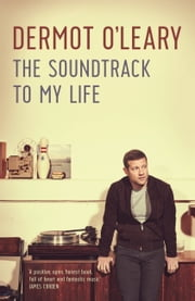 The Soundtrack to My Life ebook by Dermot O'Leary