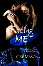 Facing Me - Shaft on Tour, #2 ebook by Cat Mason