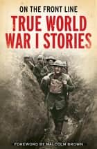 On the Front Line - True World War I Stories eBook by Jon E. Lewis