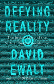 Defying Reality - The Inside Story of the Virtual Reality Revolution ebook by Kobo.Web.Store.Products.Fields.ContributorFieldViewModel