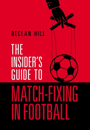 The Insider's Guide to Match-Fixing in Football ebook by Declan Hill