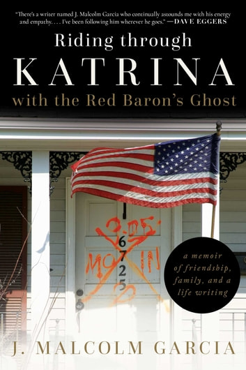 Riding through Katrina with the Red Baron's Ghost - A Memoir of Friendship, Family, and a Life Writing ebook by J. Malcolm Garcia
