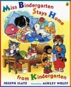 Miss Bindergarten Stays Home From Kindergarten ebook by Joseph Slate, Ashley Wolff, Natalie Moore