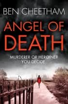 Angel of Death - An edge-of-your-seat suspense thriller with an incredibly heart-breaking finale ebook by Ben Cheetham