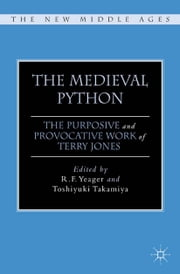 The Medieval Python - The Purposive and Provocative Work of Terry Jones ebook by R. Yeager,T. Takamiya