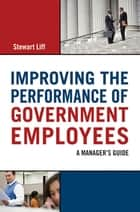 Improving the Performance of Government Employees ebook by Stewart LIFF