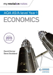 My Revision Notes: AQA AS Economics ebook by David Horner,Steve Stoddard