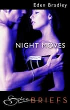 Night Moves ebook by Eden Bradley