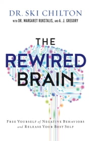 The ReWired Brain - Free Yourself of Negative Behaviors and Release Your Best Self ebook by Dr. Ski Chilton,Dr. Margaret Rukstalis,A. J. Gregory