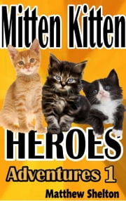 Mitten Kittens Heroes - Adventures, #1 ebook by Matthew Shelton