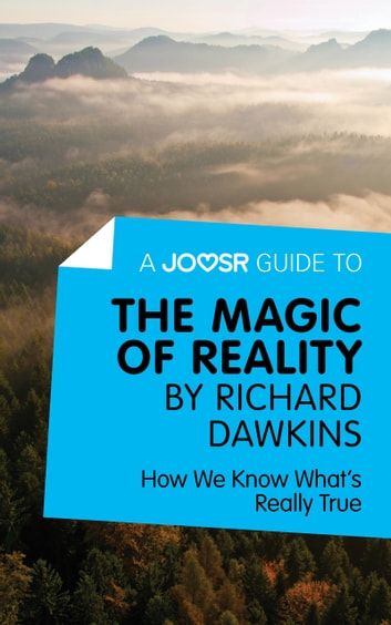 A Joosr Guide to... The Magic of Reality by Richard Dawkins: How We Know What's Really True eBook by Joosr
