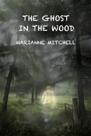 The Ghost in the Wood ebook by Marianne Mitchell