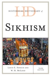 Historical Dictionary of Sikhism ebook by Louis E. Fenech,W. H. McLeod