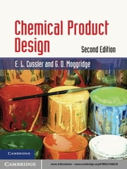 Chemical Product Design ebook by E. L. Cussler,G. D. Moggridge